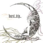 -burst...trip...