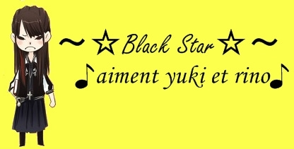 ~☆Black Star☆~♪aiment yuki et rino♪