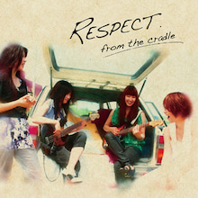 RESPECT 2nd mini「from the cradle」